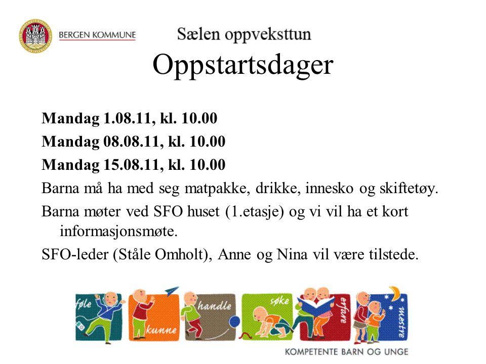 Oppstartsdager Mandag 1.08.11, kl. 10.00 Mandag 08.08.11, kl. 10.00