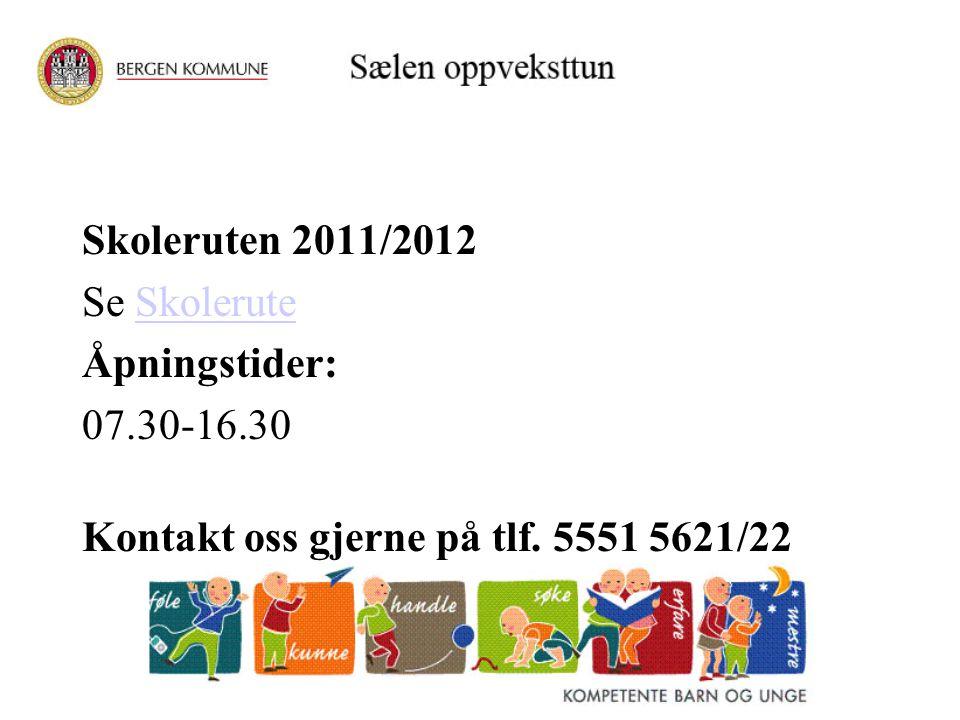 Skoleruten 2011/2012 Se Skolerute Åpningstider: 07.30-16.30 Kontakt oss gjerne på tlf. 5551 5621/22