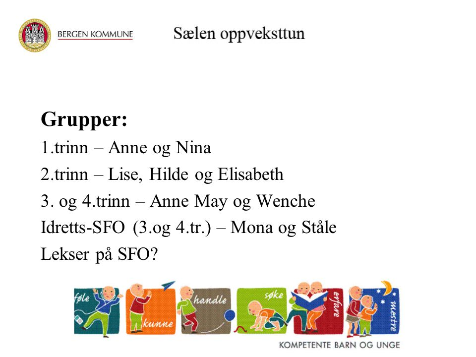 Grupper: 1.trinn – Anne og Nina 2.trinn – Lise, Hilde og Elisabeth