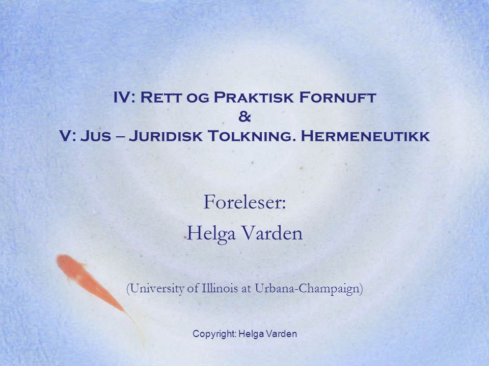 Foreleser: Helga Varden (University of Illinois at Urbana-Champaign)