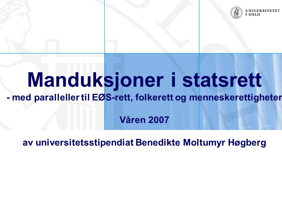 Manduksjoner i statsrett - med paralleller til EØS-rett, folkerett og menneskerettigheter Våren 2007 av universitetsstipendiat Benedikte Moltumyr Høgberg