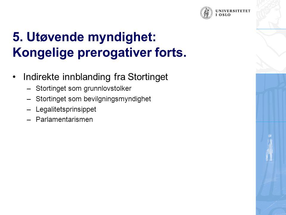 5. Utøvende myndighet: Kongelige prerogativer forts.