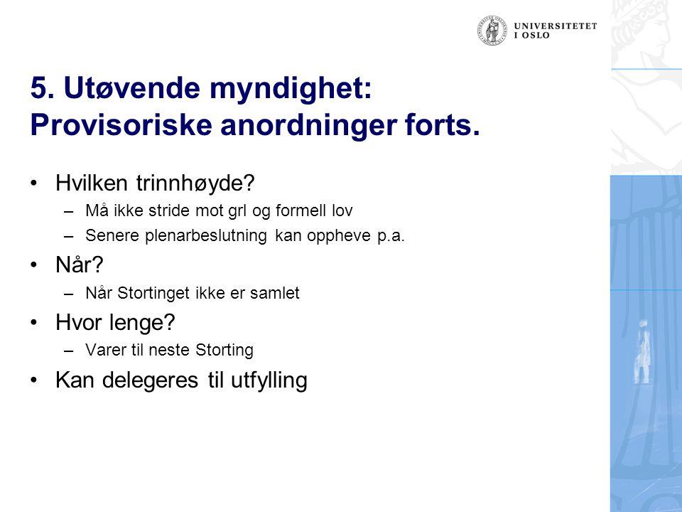 5. Utøvende myndighet: Provisoriske anordninger forts.
