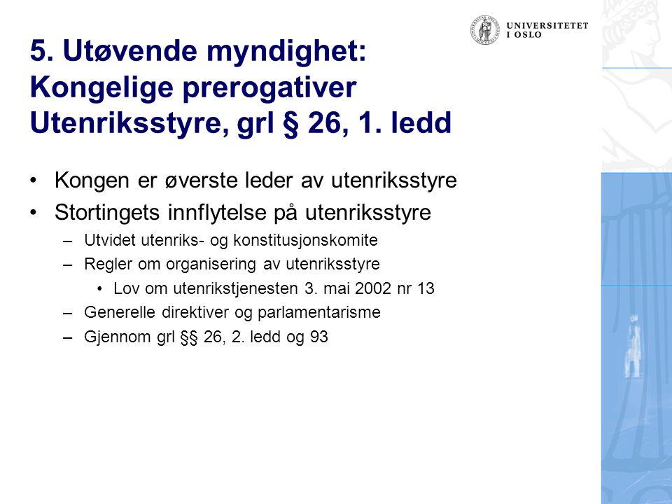 5. Utøvende myndighet: Kongelige prerogativer Utenriksstyre, grl § 26, 1. ledd