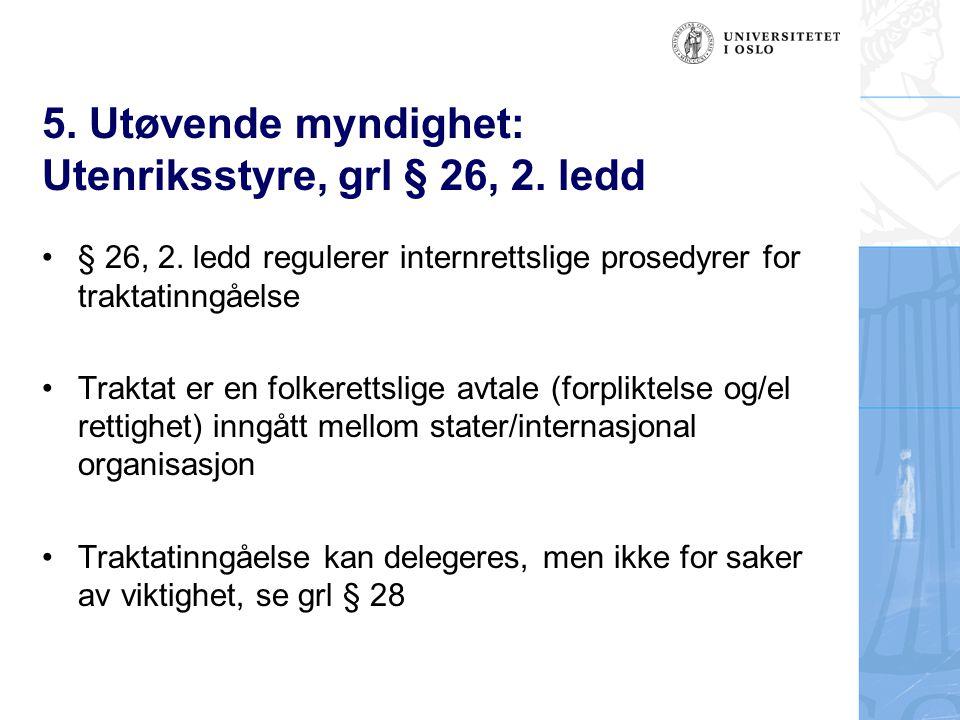 5. Utøvende myndighet: Utenriksstyre, grl § 26, 2. ledd