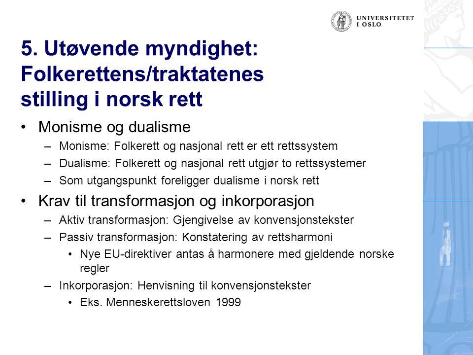 5. Utøvende myndighet: Folkerettens/traktatenes stilling i norsk rett