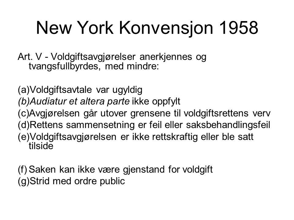 New York Konvensjon 1958 Art. V - Voldgiftsavgjørelser anerkjennes og tvangsfullbyrdes, med mindre: