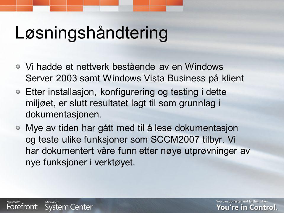 Løsningshåndtering Vi hadde et nettverk bestående av en Windows Server 2003 samt Windows Vista Business på klient.