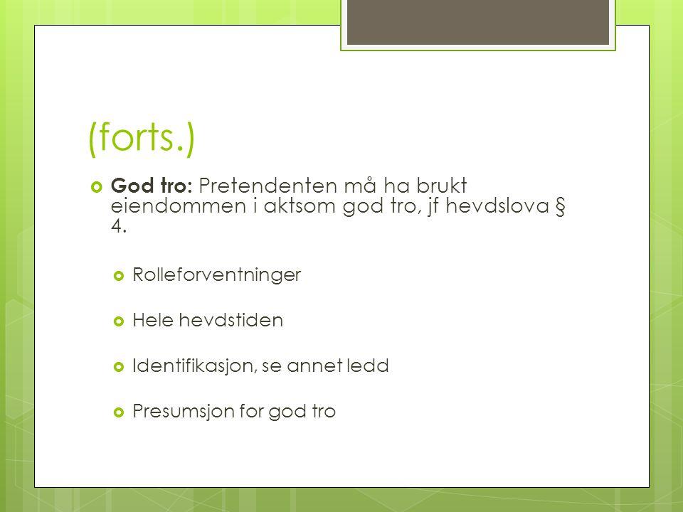 (forts.) God tro: Pretendenten må ha brukt eiendommen i aktsom god tro, jf hevdslova § 4. Rolleforventninger.