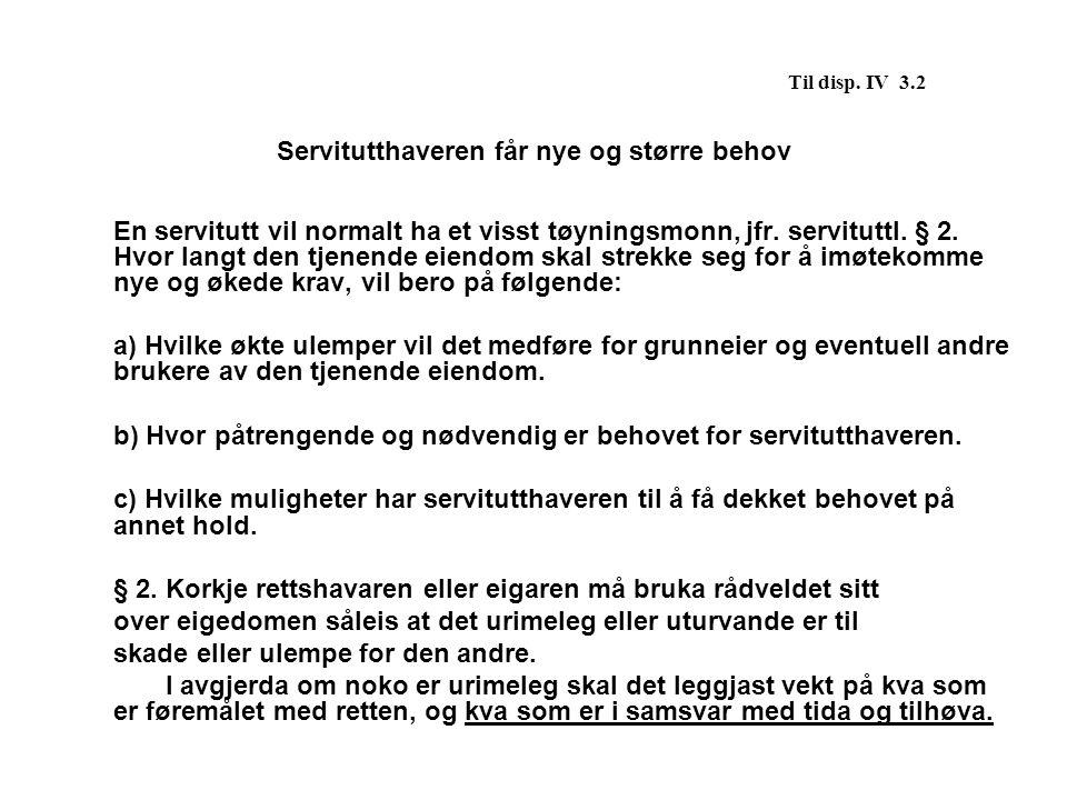 Til disp. IV 3.2 Servitutthaveren får nye og større behov