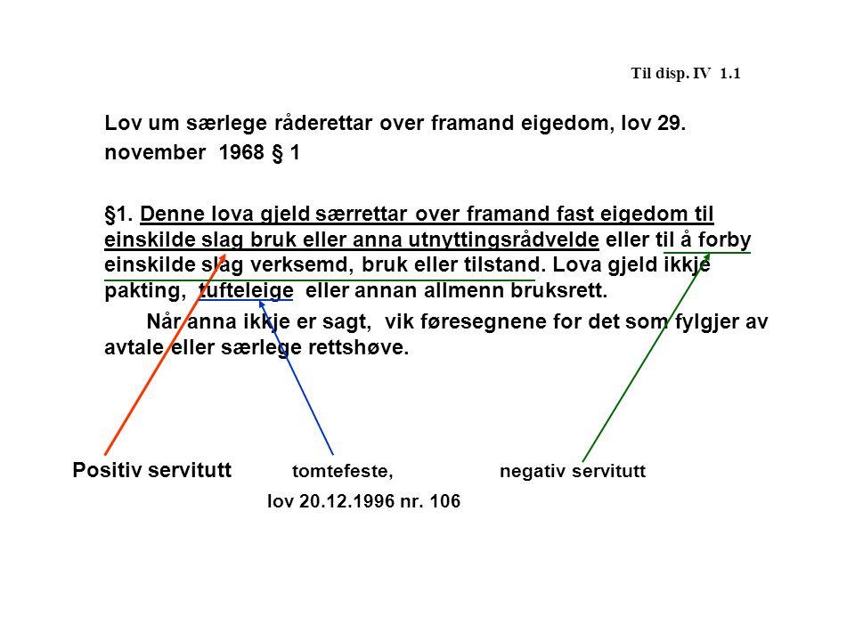 Til disp. IV 1.1 Lov um særlege råderettar over framand eigedom, lov 29. november 1968 § 1.