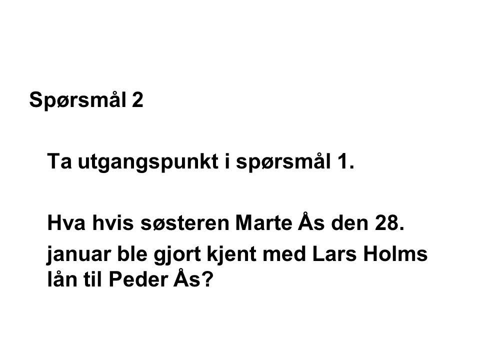Spørsmål 2 Ta utgangspunkt i spørsmål 1. Hva hvis søsteren Marte Ås den 28.