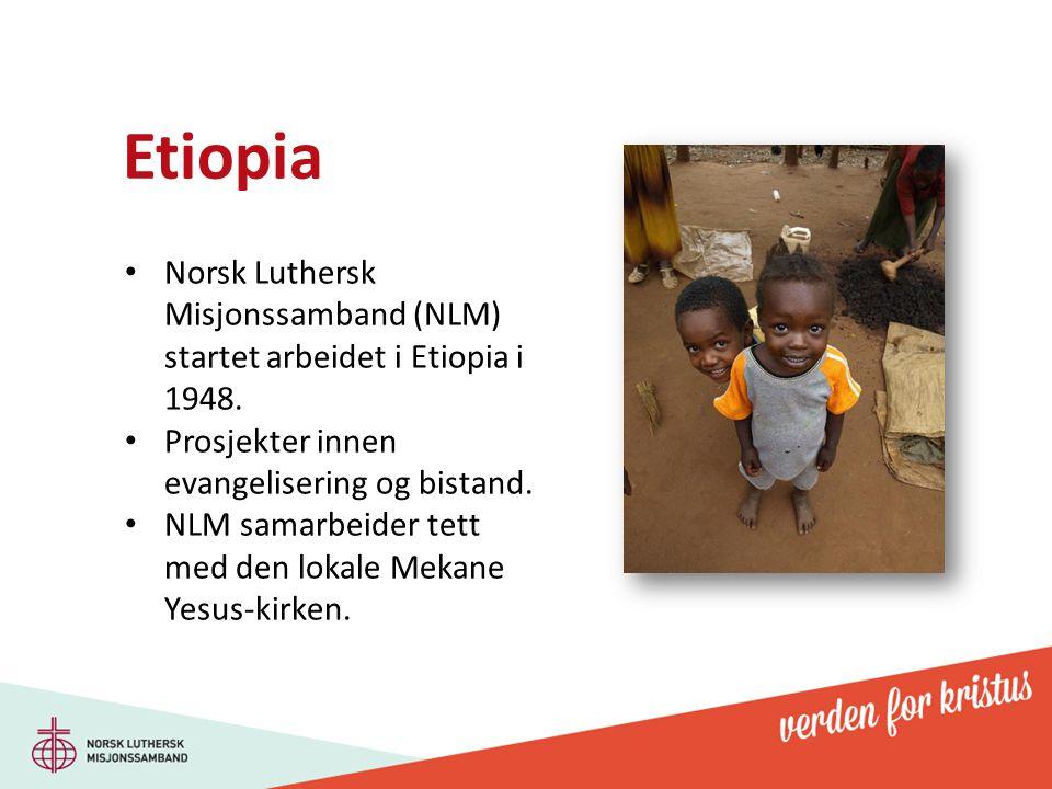 Etiopia Norsk Luthersk Misjonssamband (NLM) startet arbeidet i Etiopia i 1948. Prosjekter innen evangelisering og bistand.