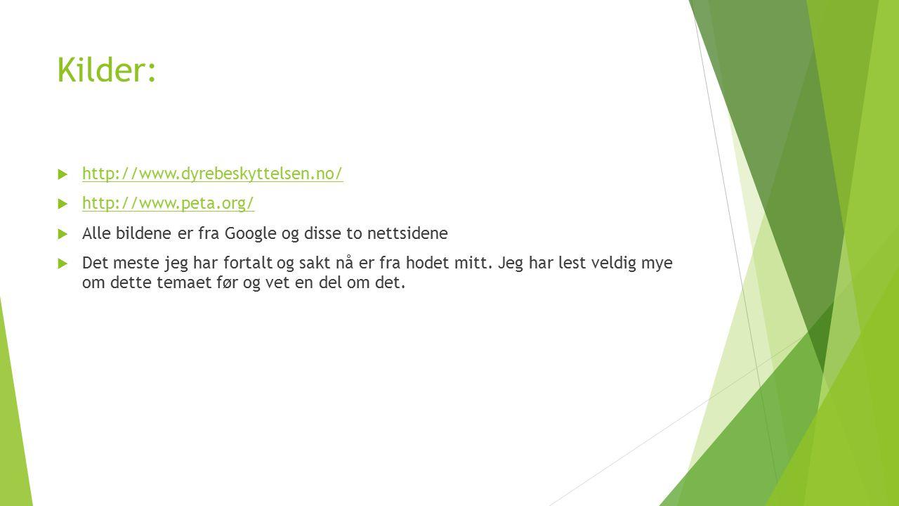 Kilder: http://www.dyrebeskyttelsen.no/ http://www.peta.org/