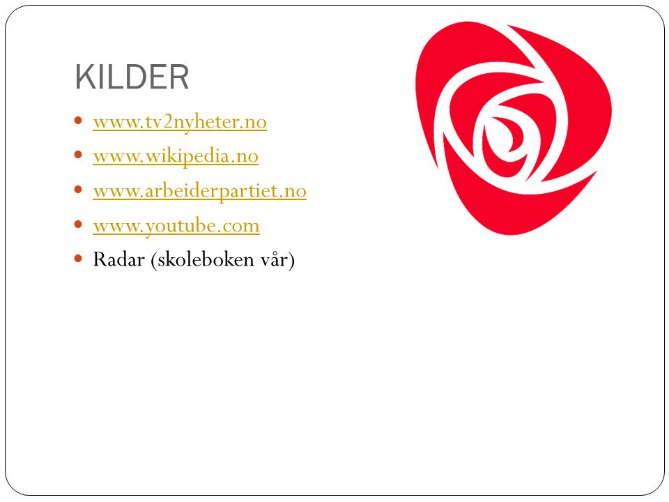 KILDER www.tv2nyheter.no www.wikipedia.no www.arbeiderpartiet.no