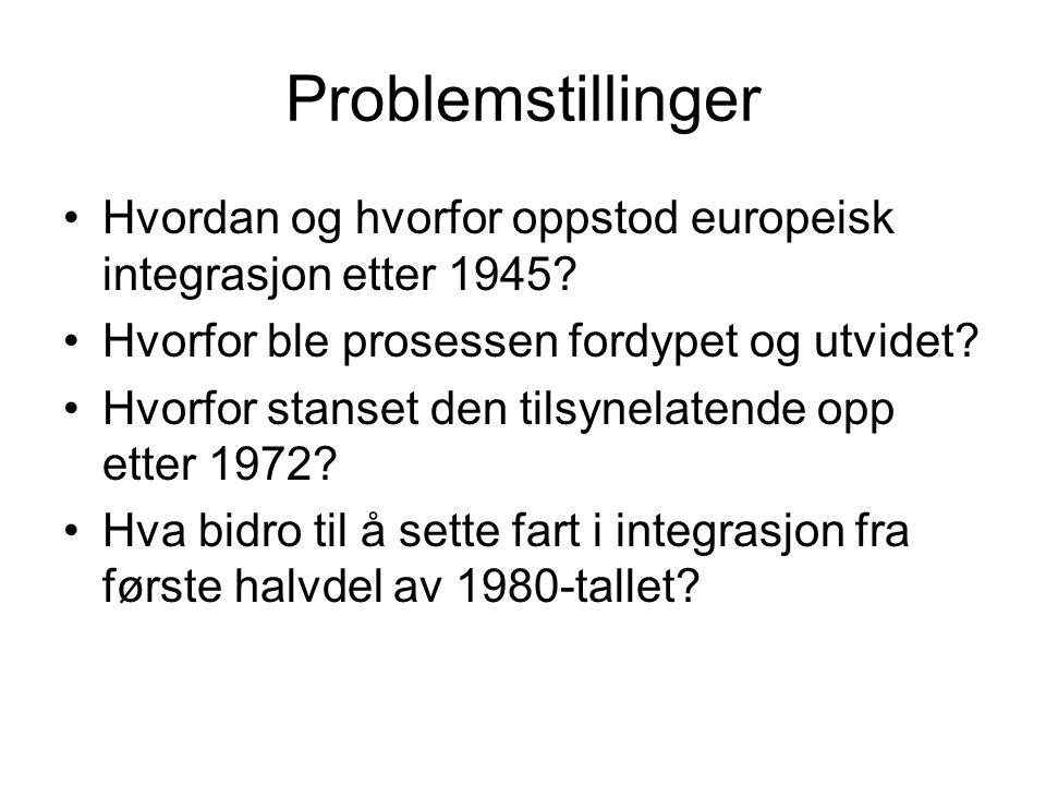 Problemstillinger Hvordan og hvorfor oppstod europeisk integrasjon etter 1945 Hvorfor ble prosessen fordypet og utvidet