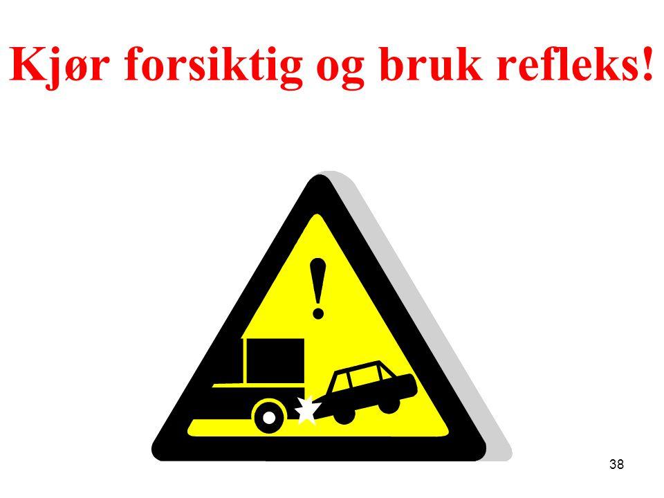 Kjør forsiktig og bruk refleks!
