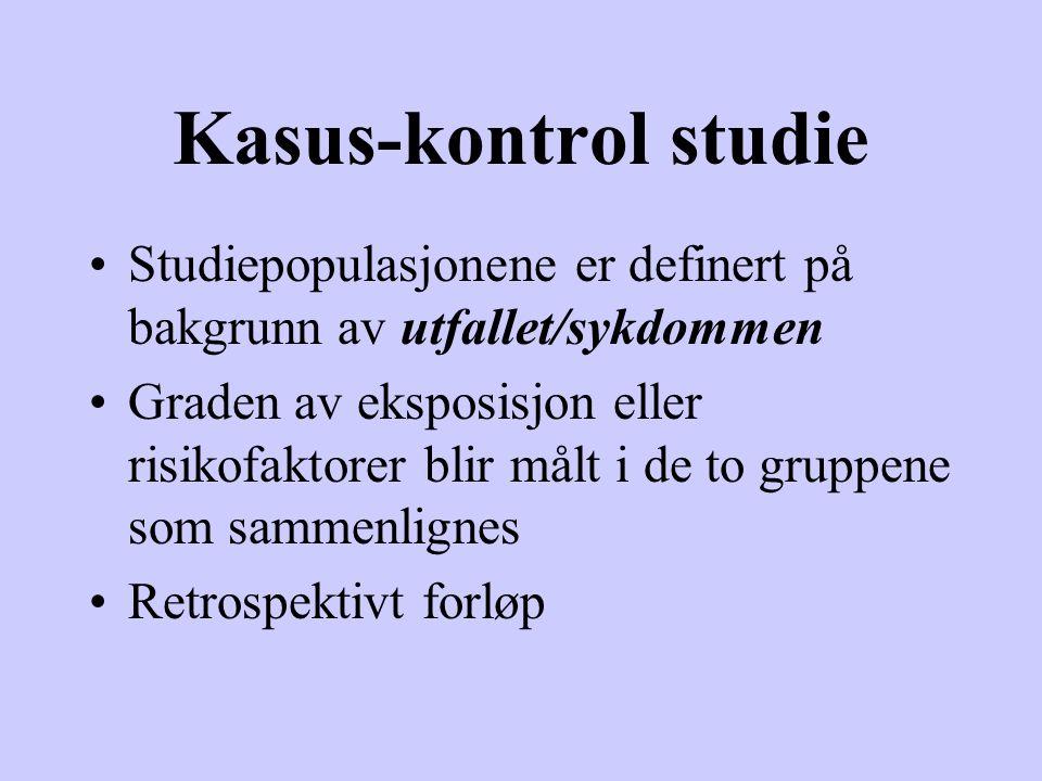 Kasus-kontrol studie Studiepopulasjonene er definert på bakgrunn av utfallet/sykdommen.