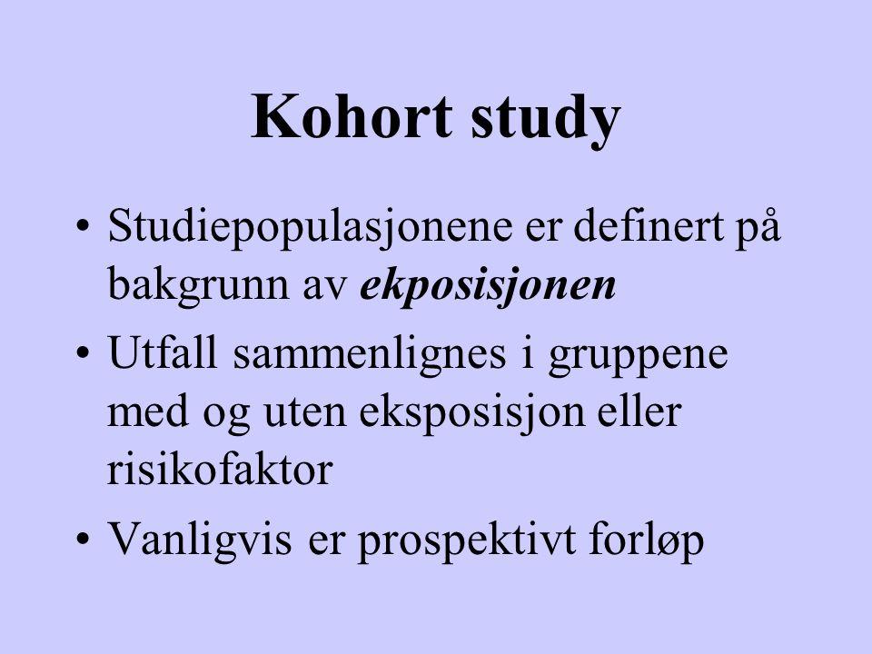 Kohort study Studiepopulasjonene er definert på bakgrunn av ekposisjonen. Utfall sammenlignes i gruppene med og uten eksposisjon eller risikofaktor.