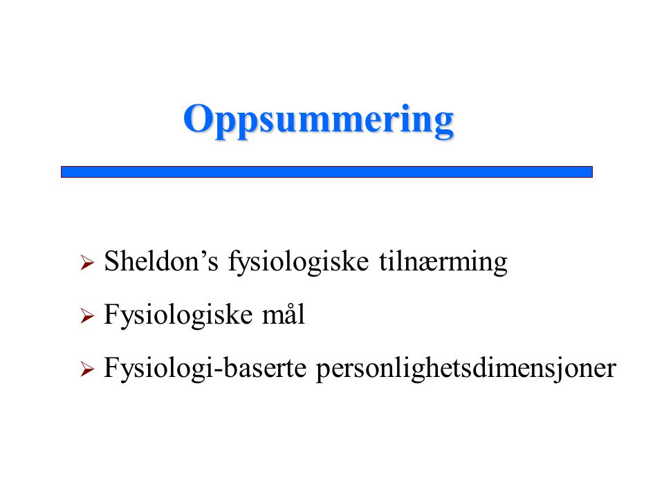 Oppsummering Sheldon's fysiologiske tilnærming Fysiologiske mål