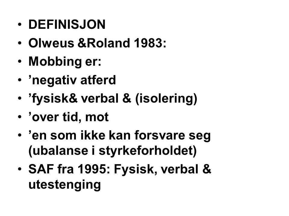 DEFINISJON Olweus &Roland 1983: Mobbing er: 'negativ atferd. 'fysisk& verbal & (isolering) 'over tid, mot.
