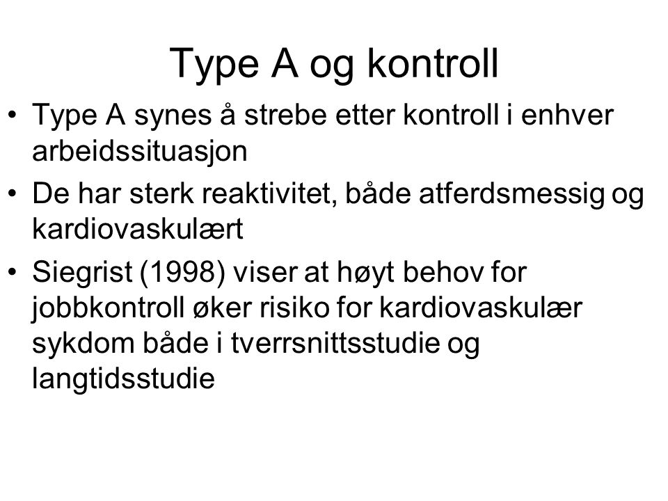 Type A og kontroll Type A synes å strebe etter kontroll i enhver arbeidssituasjon. De har sterk reaktivitet, både atferdsmessig og kardiovaskulært.