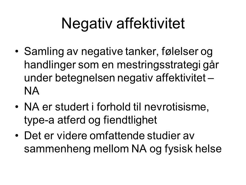 Negativ affektivitet Samling av negative tanker, følelser og handlinger som en mestringsstrategi går under betegnelsen negativ affektivitet – NA.