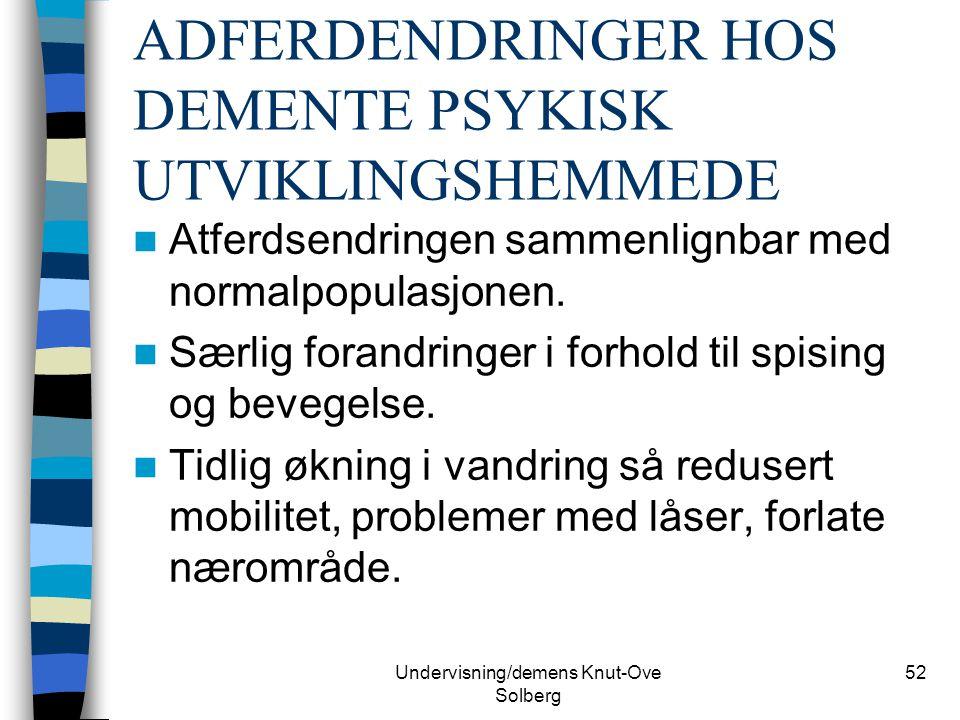 ADFERDENDRINGER HOS DEMENTE PSYKISK UTVIKLINGSHEMMEDE