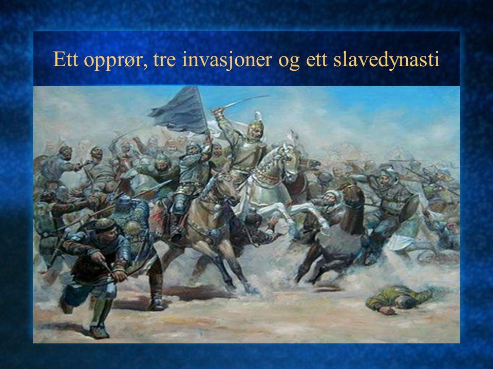 Ett opprør, tre invasjoner og ett slavedynasti
