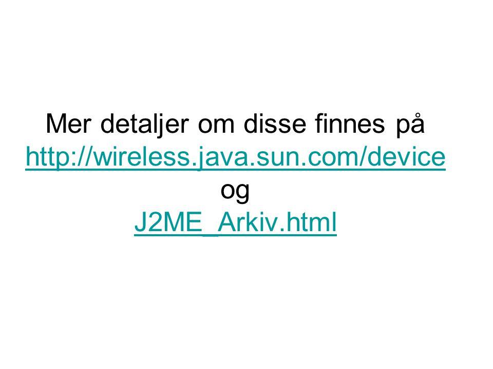Mer detaljer om disse finnes på http://wireless. java. sun