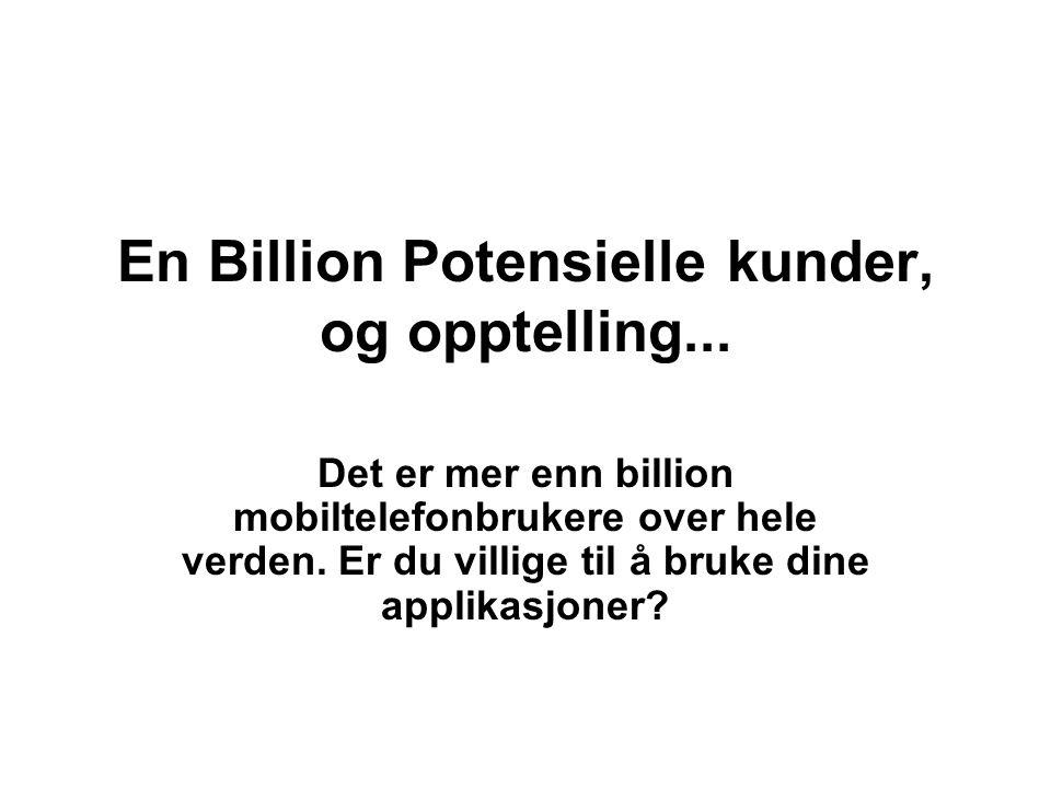 En Billion Potensielle kunder, og opptelling...