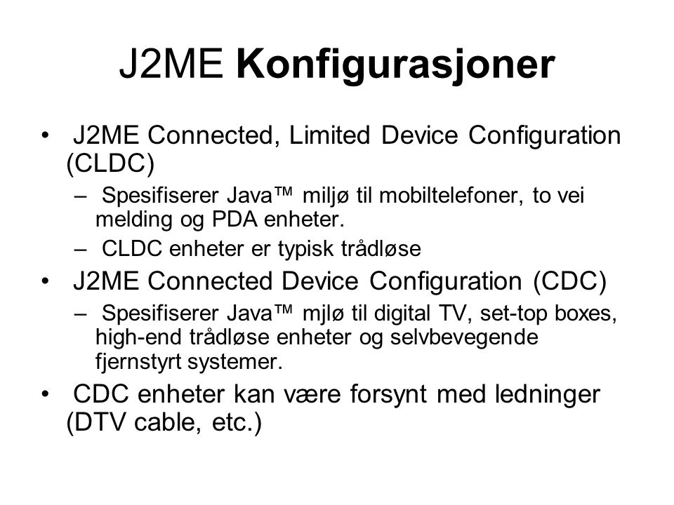 J2ME Konfigurasjoner J2ME Connected, Limited Device Configuration (CLDC) Spesifiserer Java™ miljø til mobiltelefoner, to vei melding og PDA enheter.