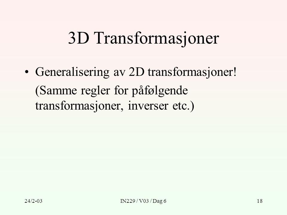 3D Transformasjoner Generalisering av 2D transformasjoner!