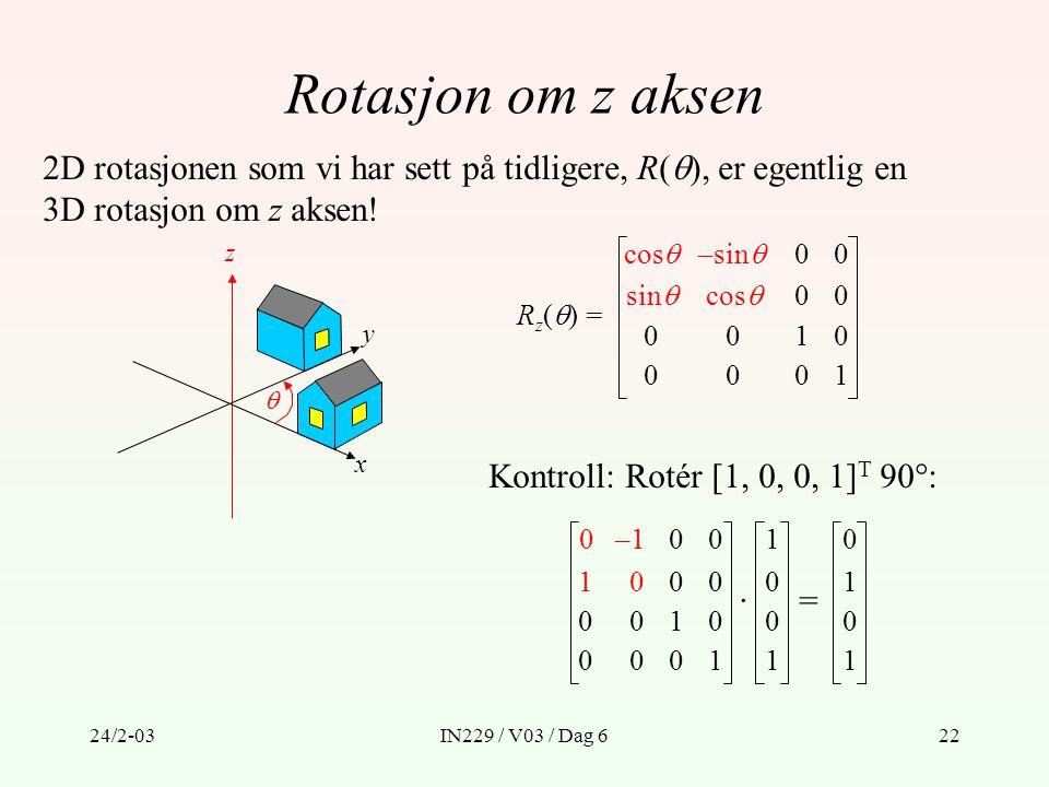 Rotasjon om z aksen 2D rotasjonen som vi har sett på tidligere, R(), er egentlig en. 3D rotasjon om z aksen!