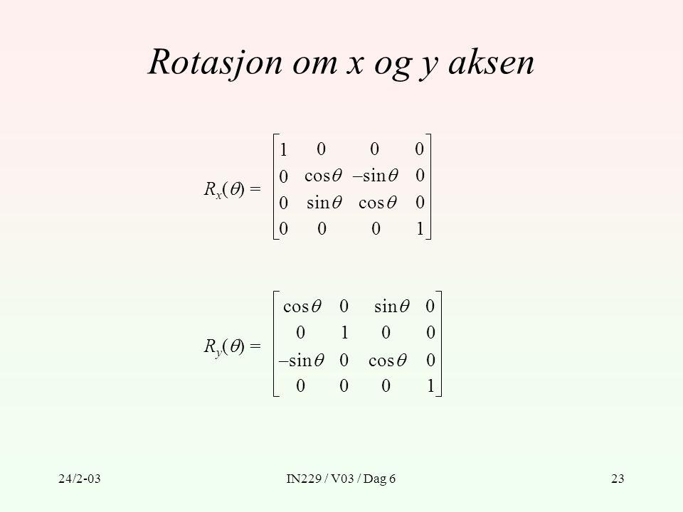 Rotasjon om x og y aksen Rx() = cos 1 –sin sin Ry() = 1 cos