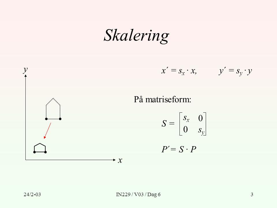 Skalering y x´ = sx · x, y´ = sy · y På matriseform: sx S = sy