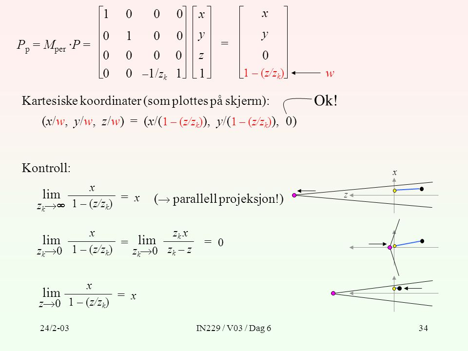 1 –1/zk. x. x. y. y. Pp = Mper ·P = = z. 1. 1 – (z/zk) w. Kartesiske koordinater (som plottes på skjerm):
