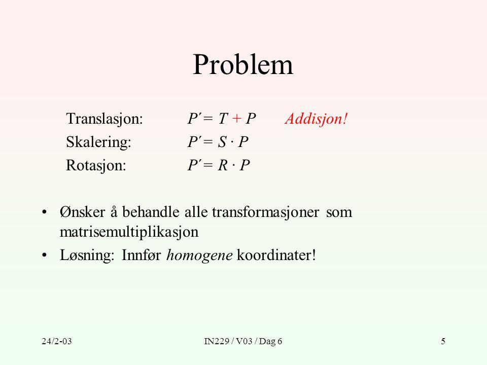 Problem Translasjon: P´= T + P Addisjon! Skalering: P´= S · P