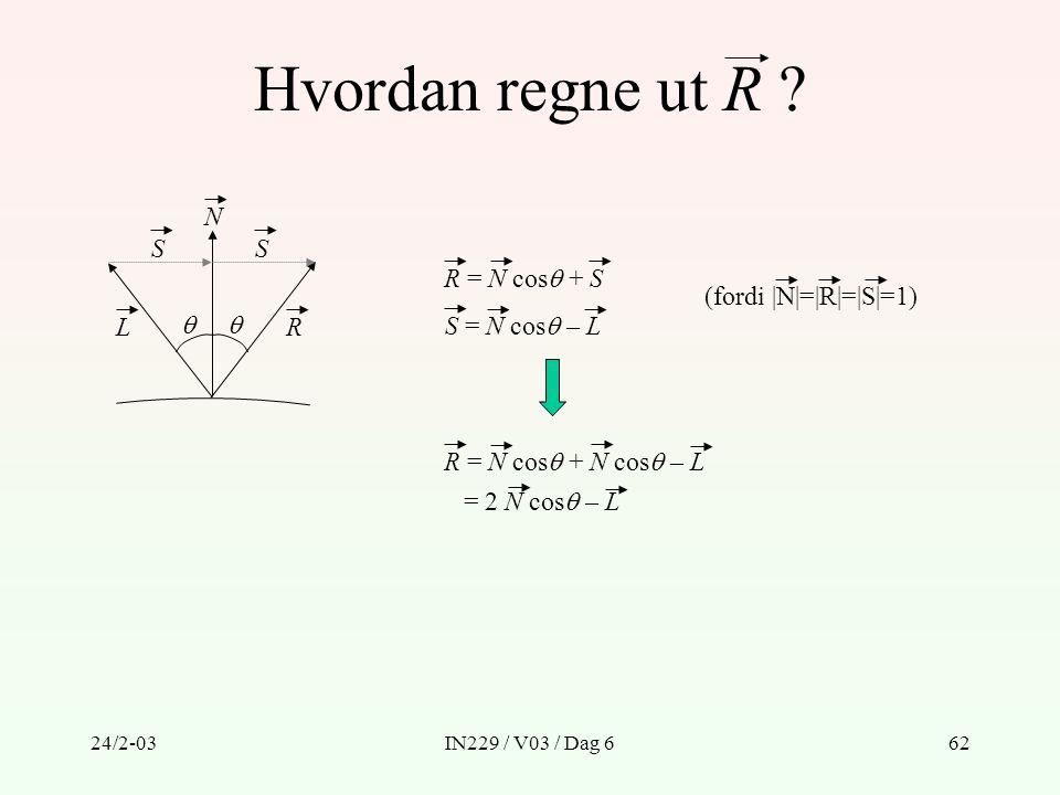 Hvordan regne ut R N S S R = N cos + S S = N cos – L