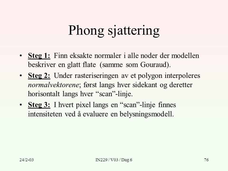 Phong sjattering Steg 1: Finn eksakte normaler i alle noder der modellen beskriver en glatt flate (samme som Gouraud).