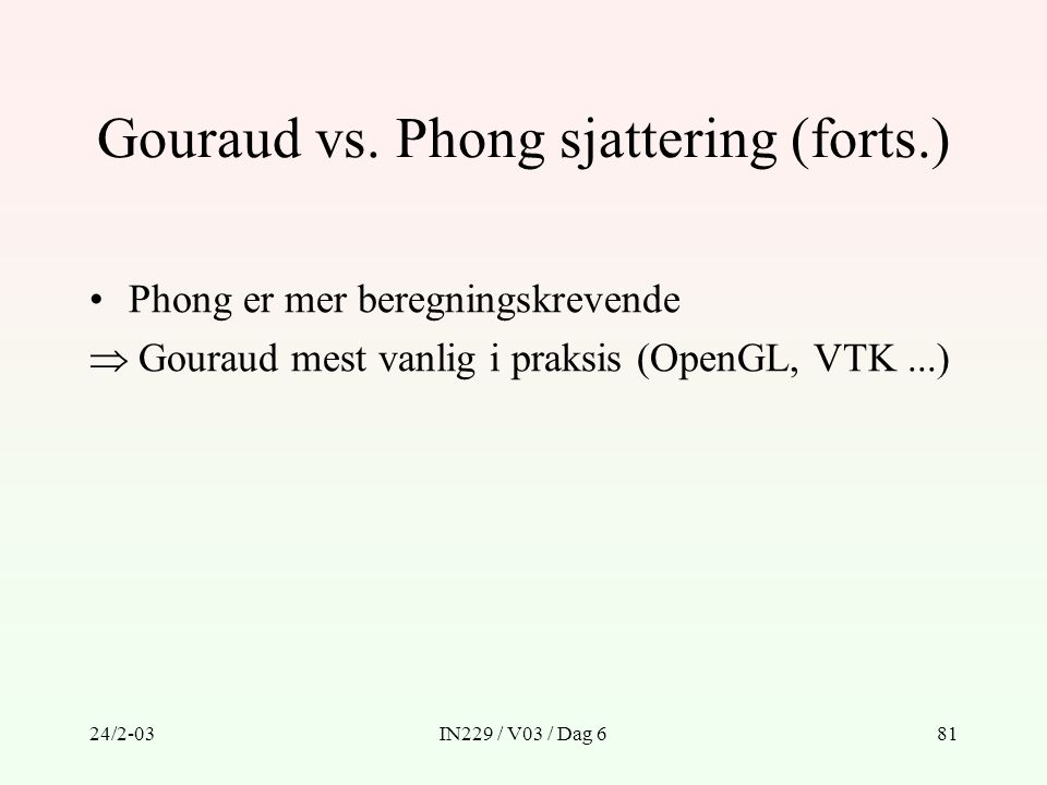 Gouraud vs. Phong sjattering (forts.)