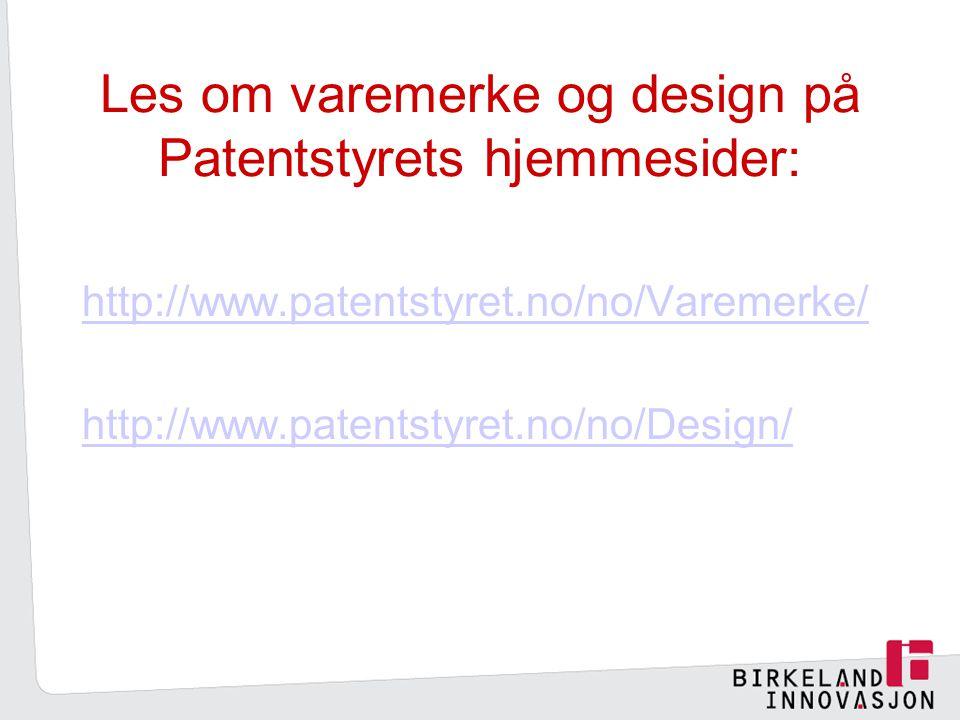 Les om varemerke og design på Patentstyrets hjemmesider: