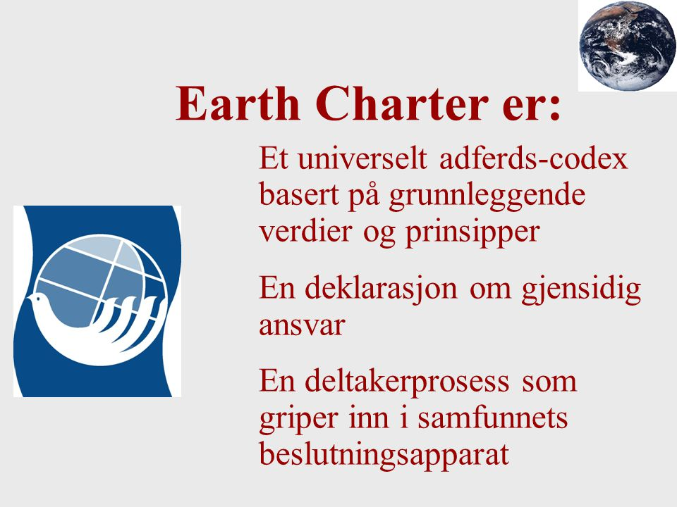 Earth Charter er: Et universelt adferds-codex basert på grunnleggende verdier og prinsipper. En deklarasjon om gjensidig ansvar.