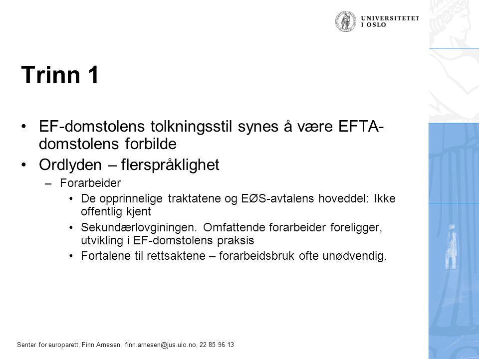 Trinn 1 EF-domstolens tolkningsstil synes å være EFTA-domstolens forbilde. Ordlyden – flerspråklighet.