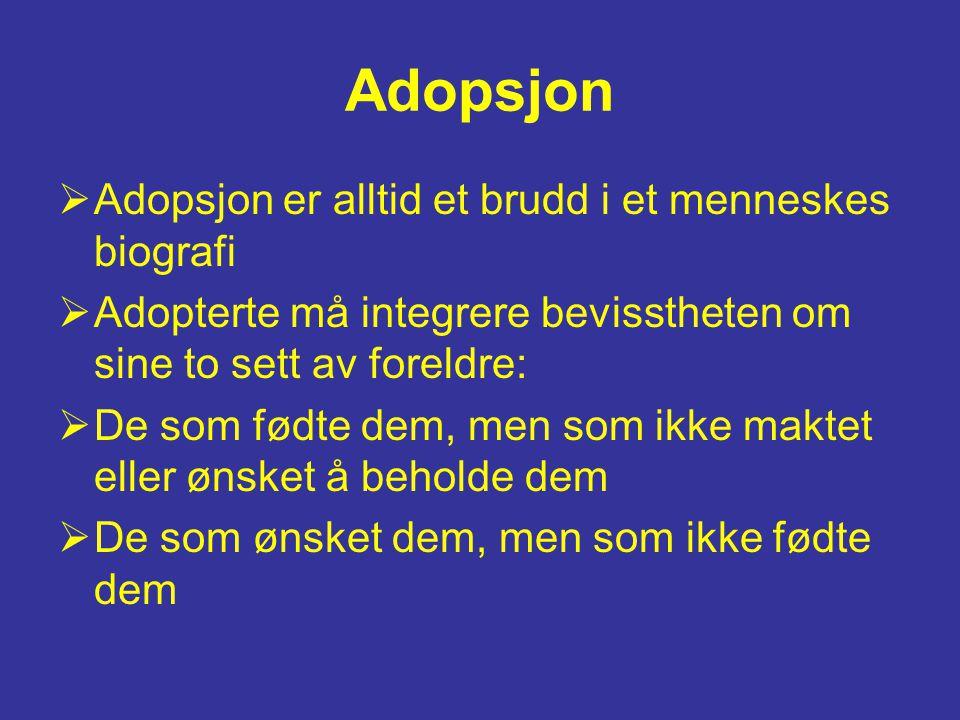 Adopsjon Adopsjon er alltid et brudd i et menneskes biografi