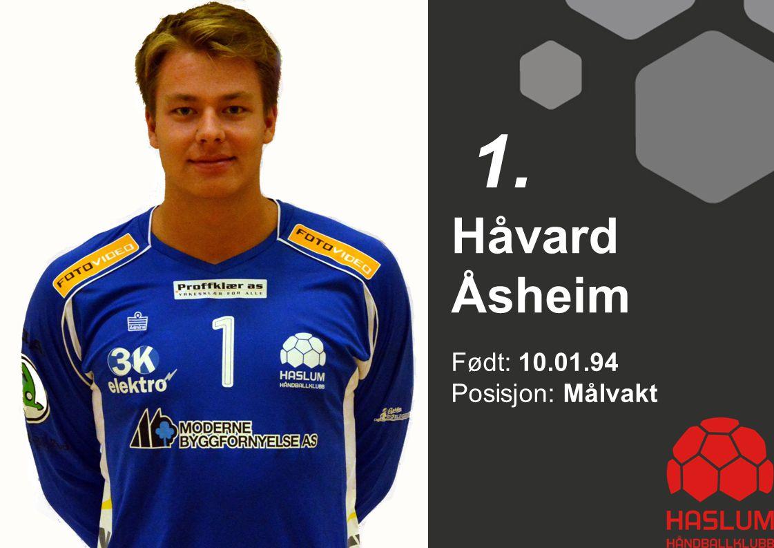 1. Håvard Åsheim Født: 10.01.94 Posisjon: Målvakt 1