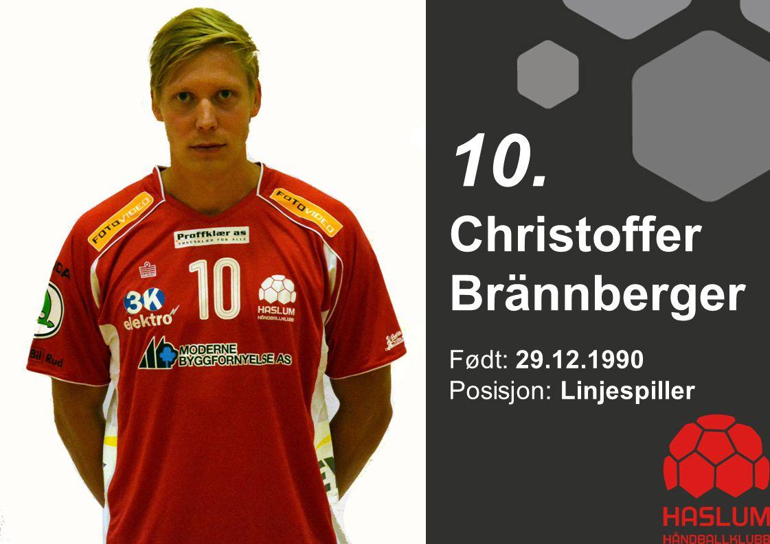 10. Christoffer Brännberger Født: 29.12.1990 Posisjon: Linjespiller 10