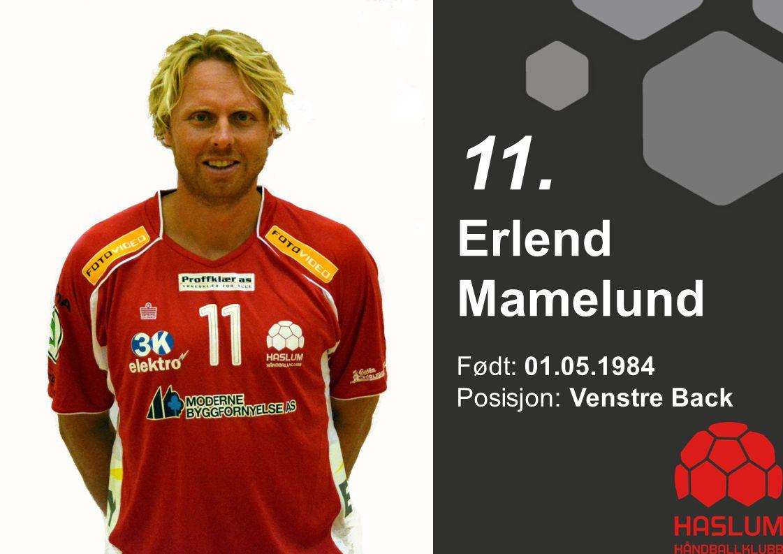 11. Erlend Mamelund Født: 01.05.1984 Posisjon: Venstre Back 11
