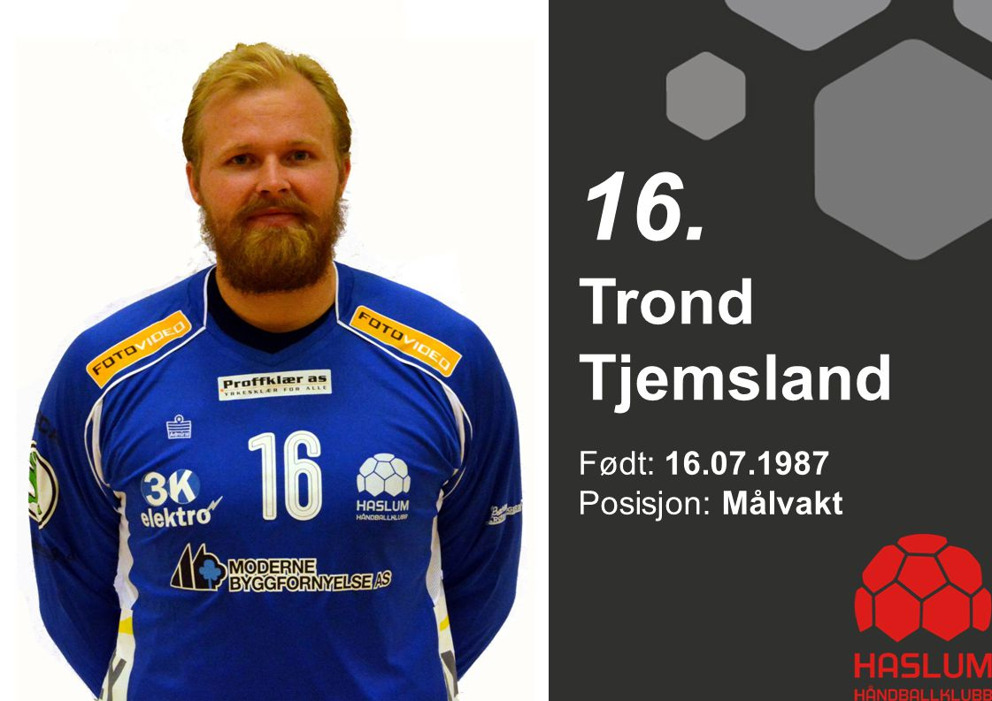16. Trond Tjemsland Født: 16.07.1987 Posisjon: Målvakt 16