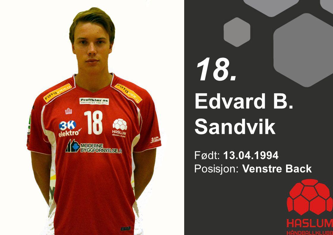 18. Edvard B. Sandvik Født: 13.04.1994 Posisjon: Venstre Back 18